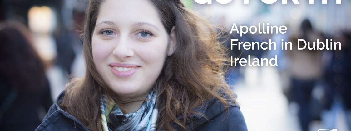 GO FOR IT, Apolline! Learn English abroad. A French in Dublin.